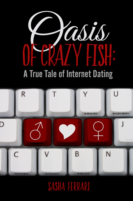 Oasis of Crazy Fish: A True Tale of Internet Dating