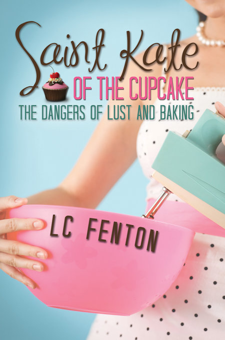 Saint Kate of the Cupcake: The Dangers of Lust and Baking